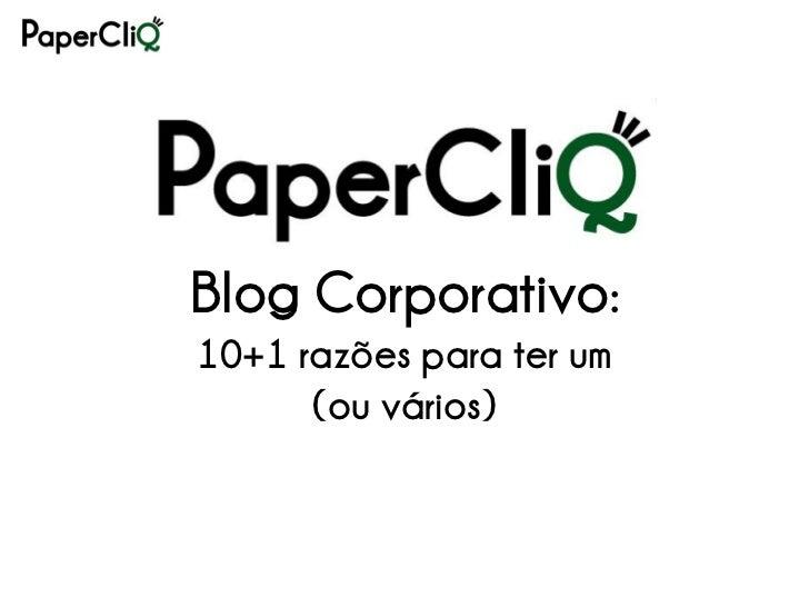 Blog Corporativo: 10+1 razões para ter um       (ou vários)