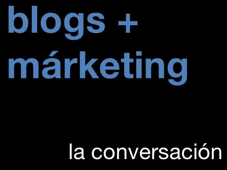 blogs + márketing la conversación