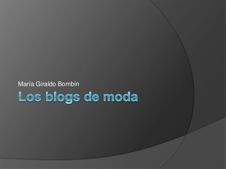 Los blogs de moda<br />María Giraldo Bombín<br />