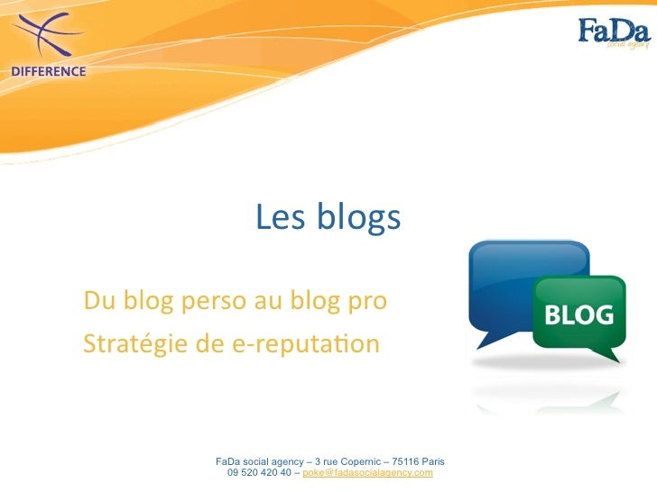 Les	  blogsDu	  blog	  perso	  au	  blog	  proStratégie	  de	  e-­‐reputa4on                 FaDa social agency – 3 rue Co...