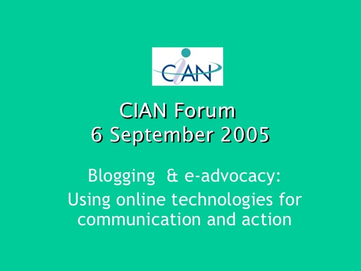 CIAN Forum  6 September 2005 Blogging  & e-advocacy: Using online technologies for communication and action