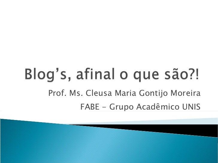 Prof. Ms. Cleusa Maria Gontijo Moreira FABE - Grupo Acadêmico UNIS