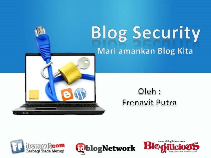 Blog Security<br />Mari amankan Blog Kita<br />Oleh :<br />Frenavit Putra<br />