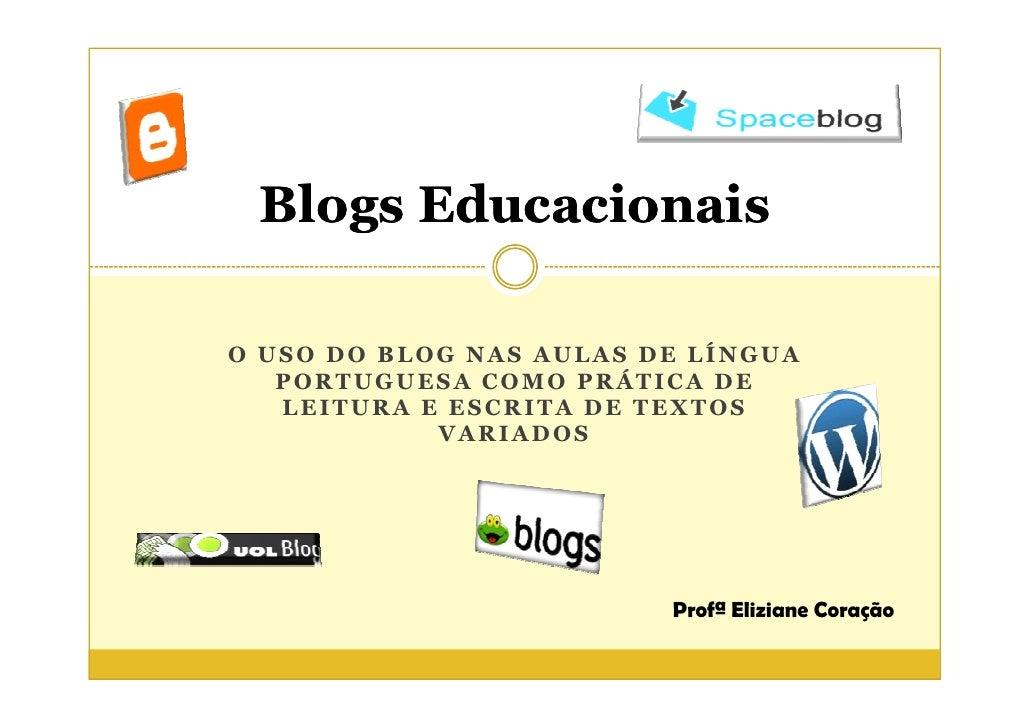 Blogs Educacionais  O USO DO BLOG NAS AULAS DE LÍNGUA    PORTUGUESA COMO PRÁTICA DE    LEITURA E ESCRITA DE TEXTOS        ...