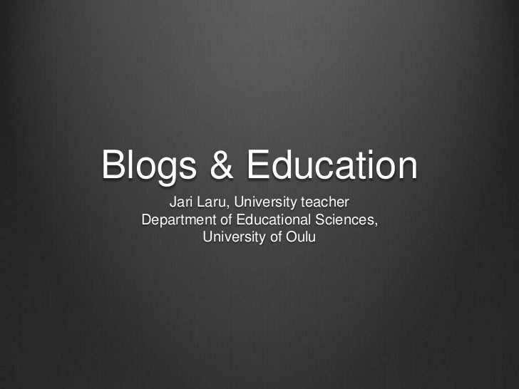Blogs & Education<br />Jari Laru, UniversityteacherDepartment of Educational Sciences,University of Oulu<br />