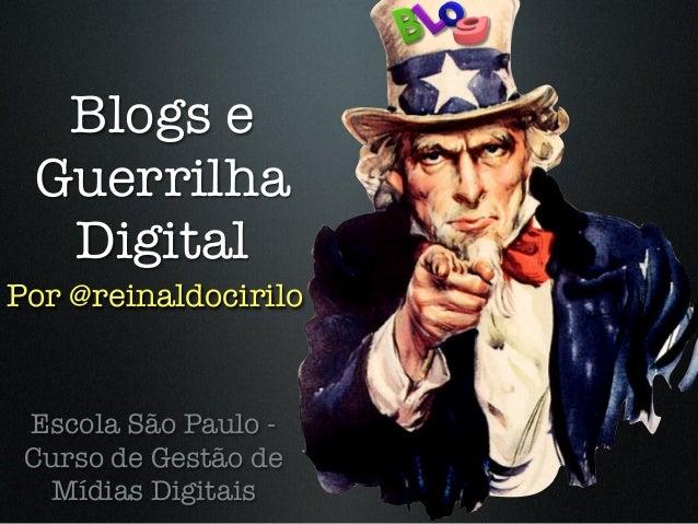 Blogs eGuerrilhaDigitalEscola São Paulo -Curso de Gestão deMídias DigitaisPor @reinaldocirilo
