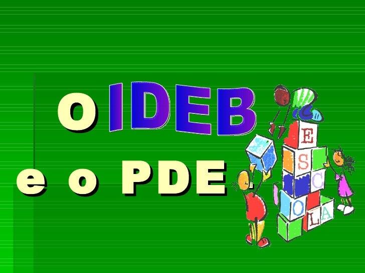 O  e o PDE  - IDEB
