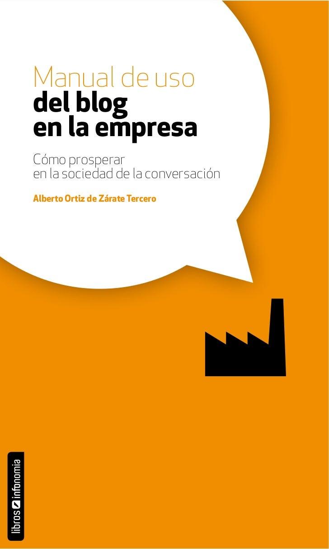Manual de usodel blogen la empresaCómo prosperaren la sociedad de la conversaciónAlberto Ortiz de Zárate Tercero