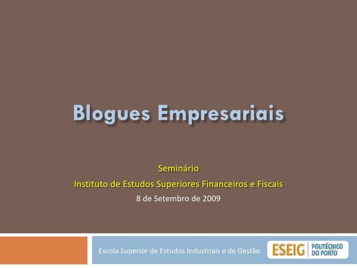 Blogues Empresariais<br />Seminário<br />Instituto de Estudos Superiores Financeiros e Fiscais<br />8 de Setembro de 2009<...