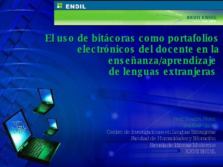 El uso de bitácoras como portafolios electrónicos del docente en la enseñanza/aprendizaje  de lenguas extranjeras   Prof. ...