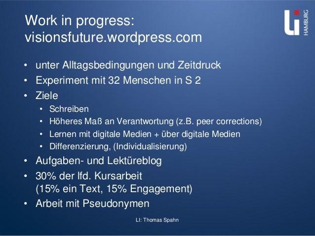 LI: Thomas Spahn Work in progress: visionsfuture.wordpress.com • unter Alltagsbedingungen und Zeitdruck • Experiment mit 3...