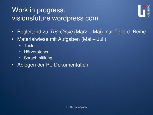 LI: Thomas Spahn Work in progress: visionsfuture.wordpress.com • Begleitend zu The Circle (März – Mai), nur Teile d. Reihe...