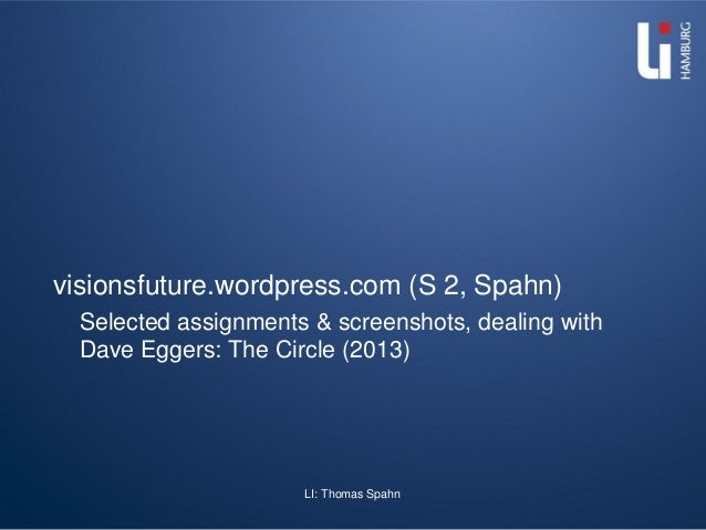 LI: Thomas Spahn visionsfuture.wordpress.com (S 2, Spahn) Selected assignments & screenshots, dealing with Dave Eggers: Th...
