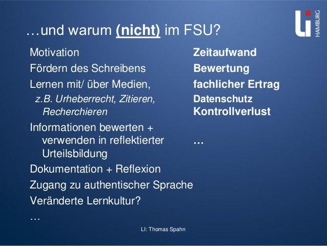 LI: Thomas Spahn …und warum (nicht) im FSU? Motivation Zeitaufwand Fördern des Schreibens Bewertung Lernen mit/ über Medie...