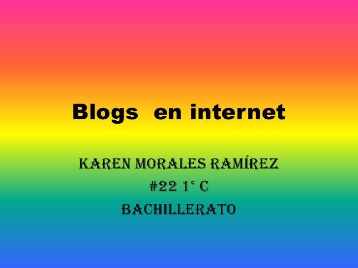 Blogs  en internet <br />Karen Morales Ramírez <br />#22 1° C<br />Bachillerato <br />
