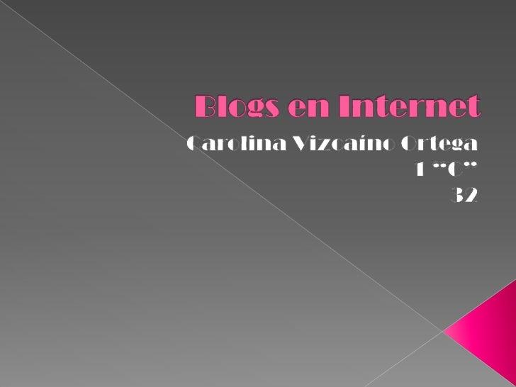 """Blogs en Internet<br />Carolina Vizcaíno Ortega<br />1 """"C""""<br />32 <br />"""