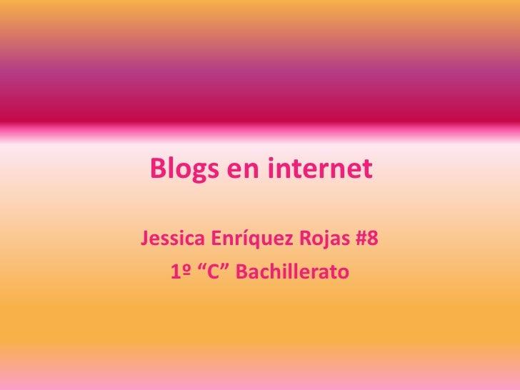 """Blogs en internet<br />Jessica Enríquez Rojas #8<br />1º """"C"""" Bachillerato<br />"""
