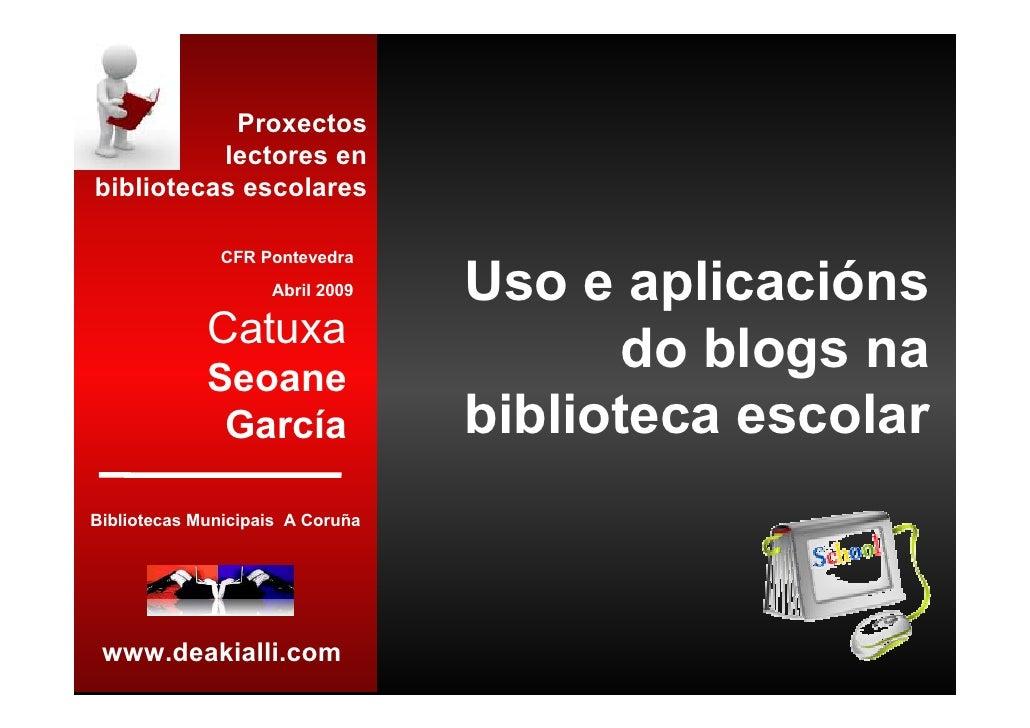 Proxectos           lectores en bibliotecas escolares                CFR Pontevedra                     Abril 2009    Uso ...