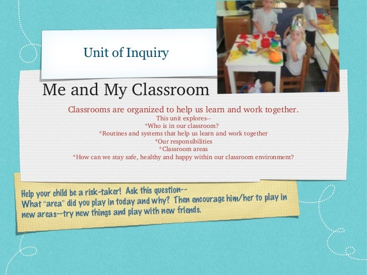 Unit of Inquiry      MeandMyClassroom             Classroomsareorganizedtohelpuslearnandworktogether.         ...