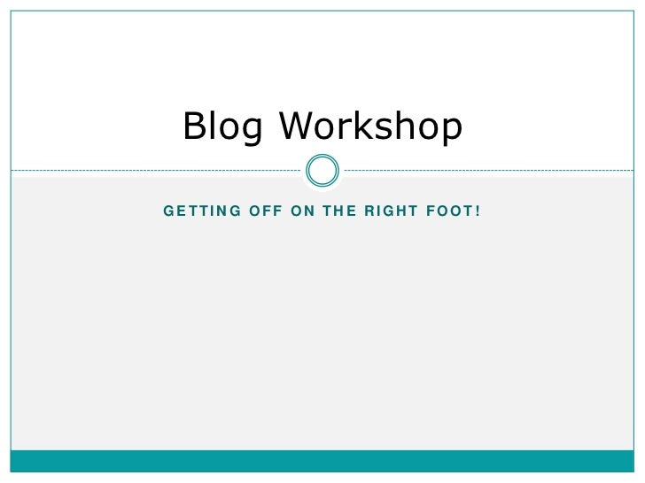 Blog WorkshopGETTING OFF ON THE RIGHT FOOT!