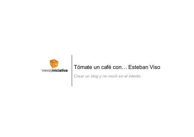 Crear un blog y no morir en el intento Tómate un café con… Esteban Viso