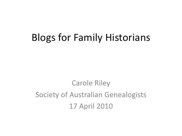 Blogs for Family Historians<br />Carole Riley <br />Society of Australian Genealogists<br />17 April 2010<br />