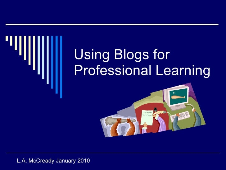 Using Blogs for Professional Learning L.A. McCready January 2010