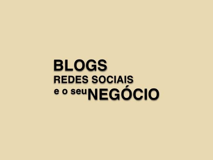 BLOGS REDES SOCIAIS e o seu           NEGÓCIO