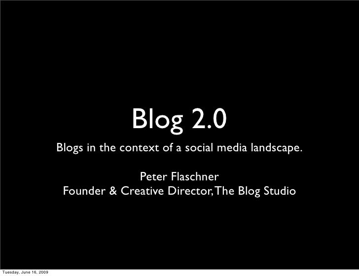 Blog 2.0                          Blogs in the context of a social media landscape.                                       ...