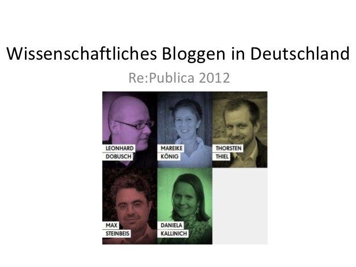 Wissenschaftliches Bloggen in Deutschland              Re:Publica 2012