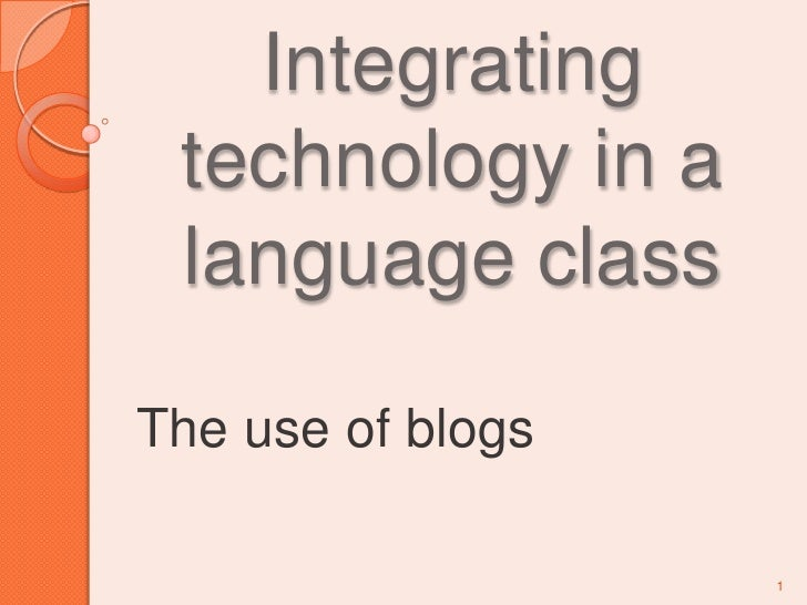 Integrating technology in a language class<br />The use of blogs<br />1<br />
