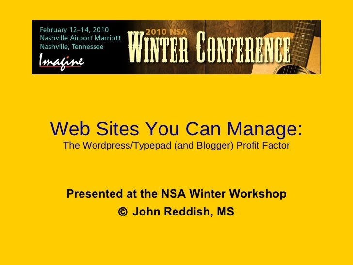 Web Sites You Can Manage: The Wordpress/Typepad (and Blogger) Profit Factor Presented by ©  John Reddish, MS
