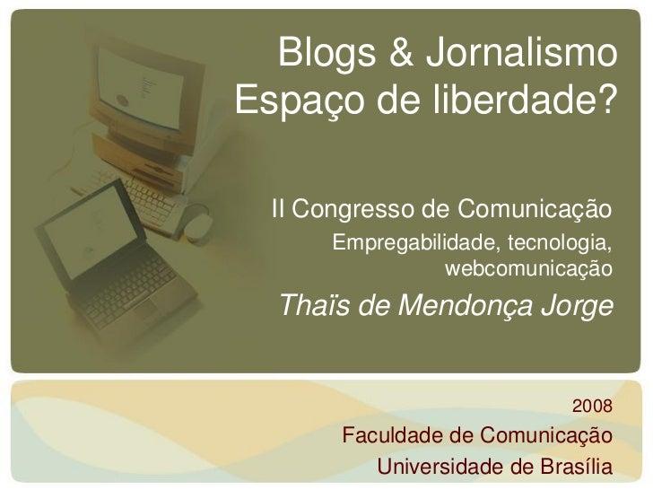 Blogs & JornalismoEspaço de liberdade? II Congresso de Comunicação     Empregabilidade, tecnologia,                webcomu...