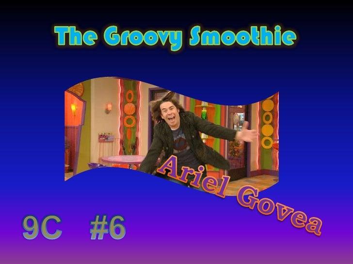 TheGroovySmoothie<br />Ariel Govea<br />9C   #6<br />