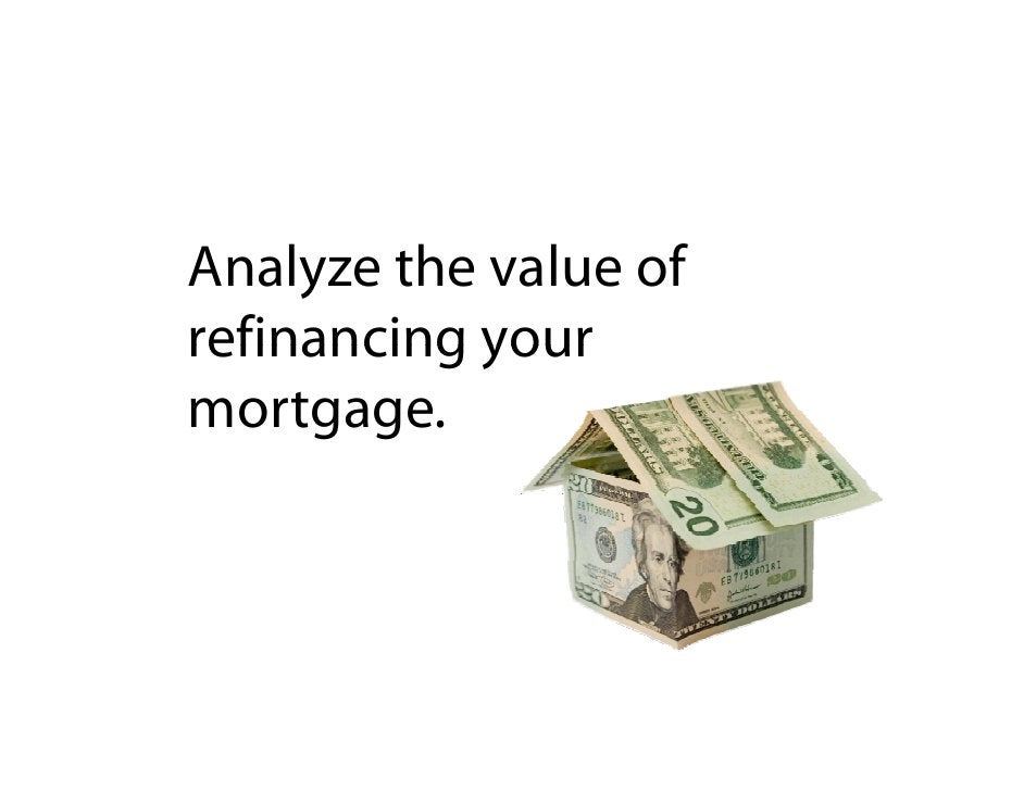 Analyze the value of      l   h    l    f refinancing your mortgage.