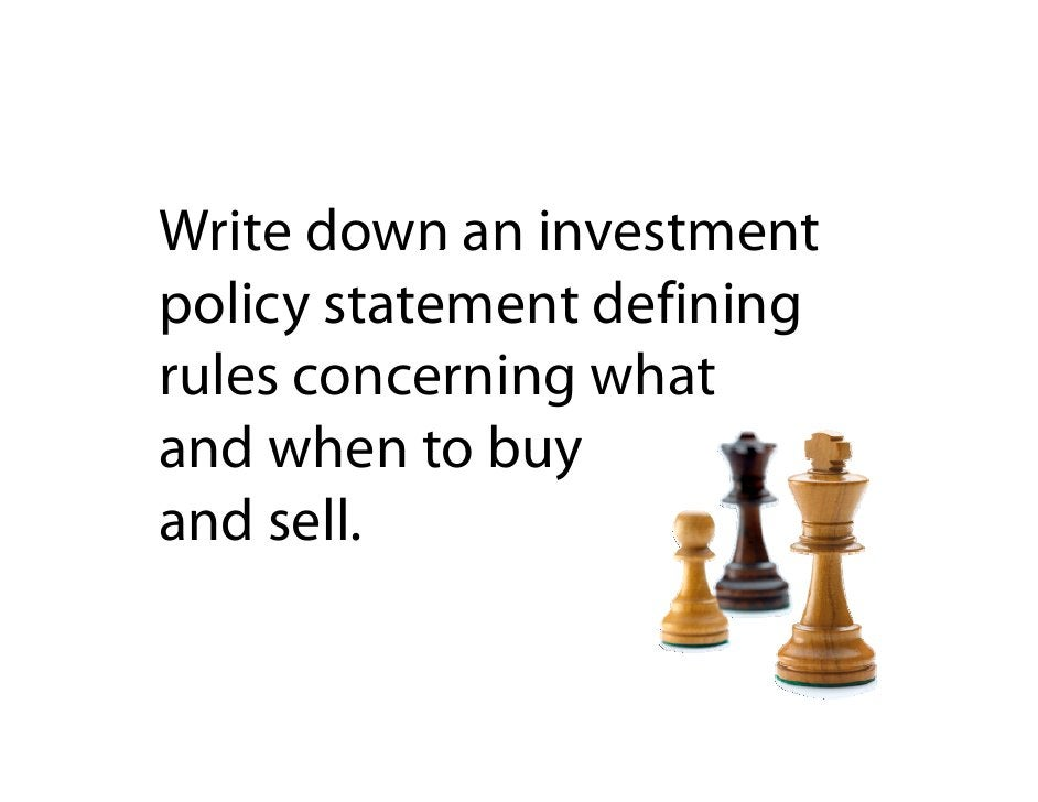 Write down an investment policy statement defining rules concerning what and when to buy and sell.