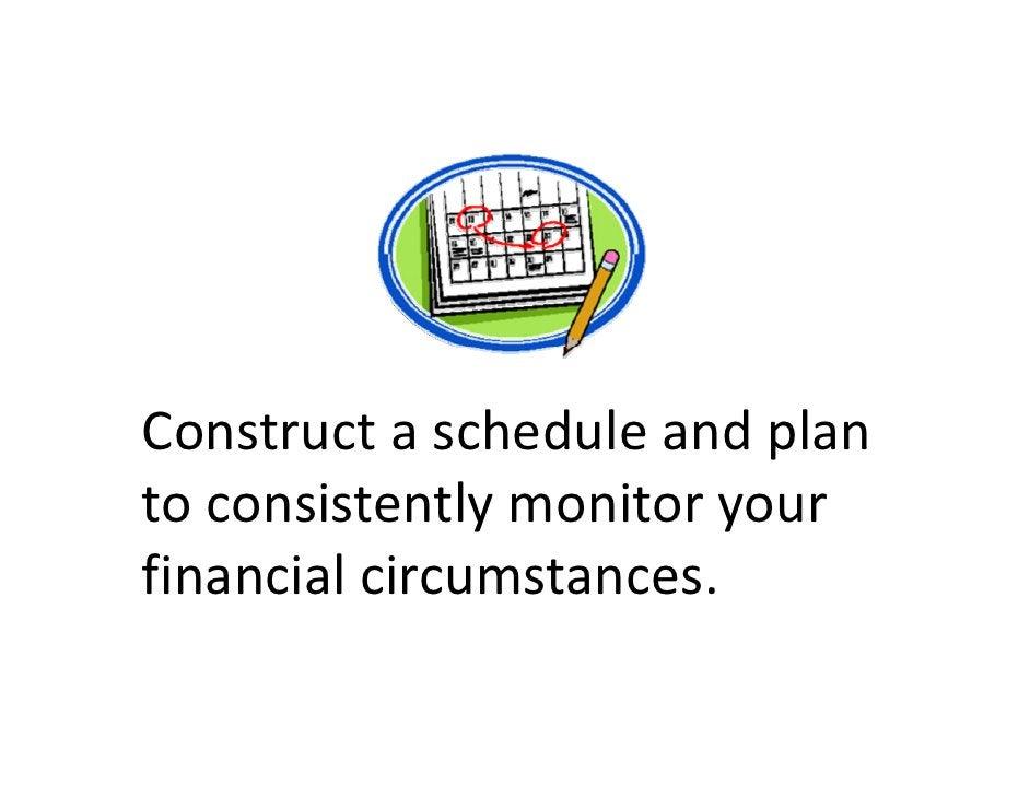 Constructascheduleandplan Construct a schedule and plan toconsistentlymonitoryour financialcircumstances.