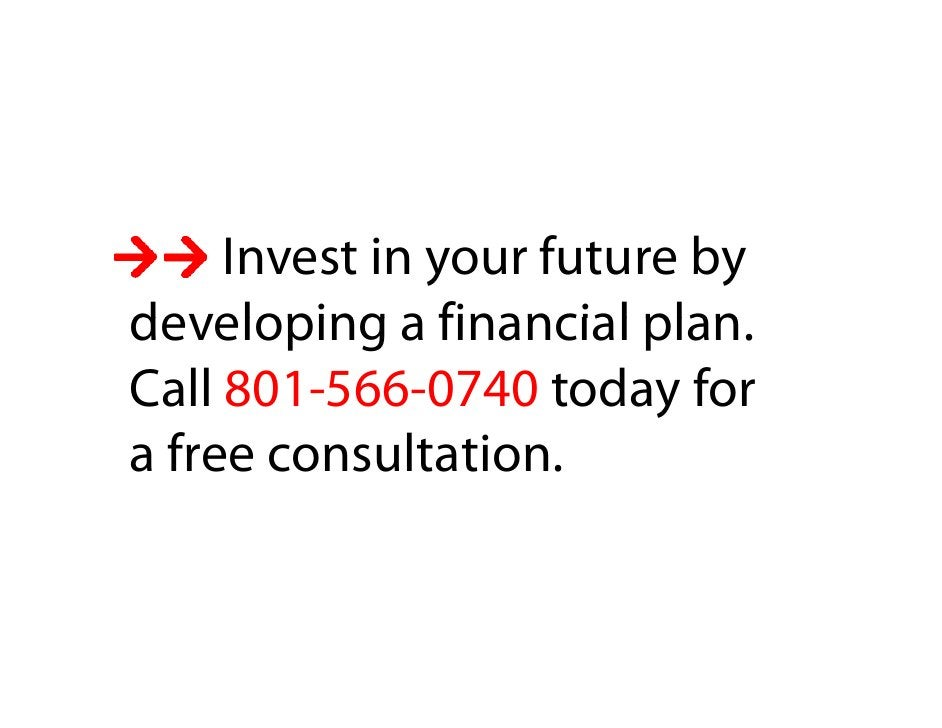 Invest in your future by developing a financial plan.                         plan Call 801-566-0740 today for            ...