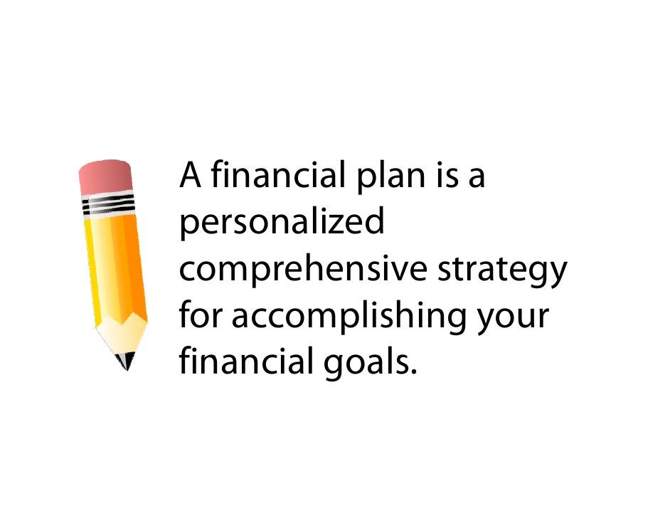 Af financial plan is a            ll personalized comprehensive strategy for accomplishing your financial goals.          ...