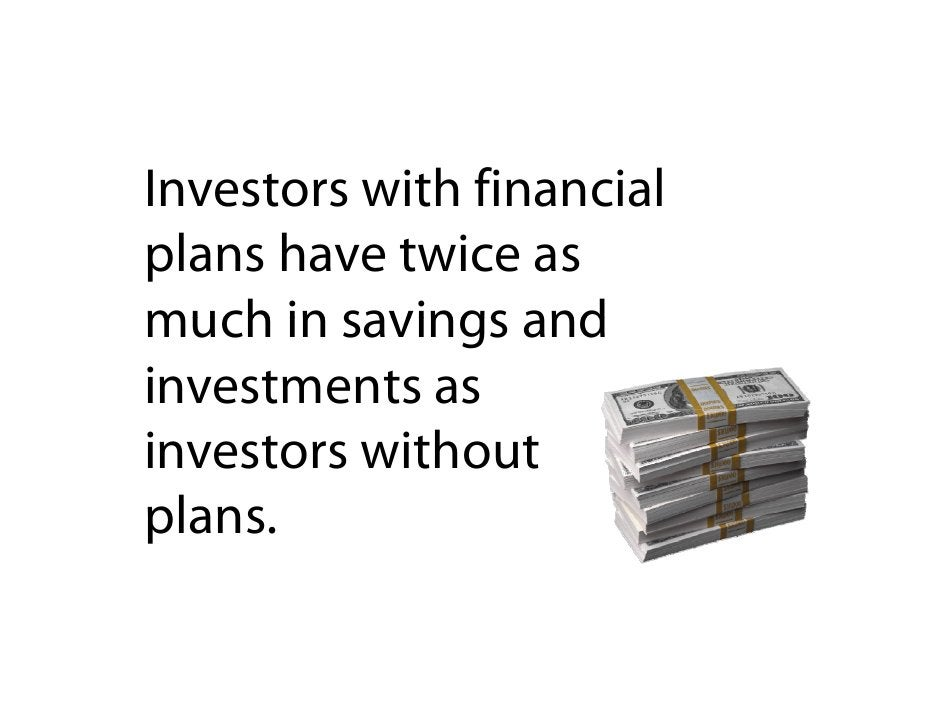 Investors with financial plans have twice as much in savings and investments as investors without plans.   l