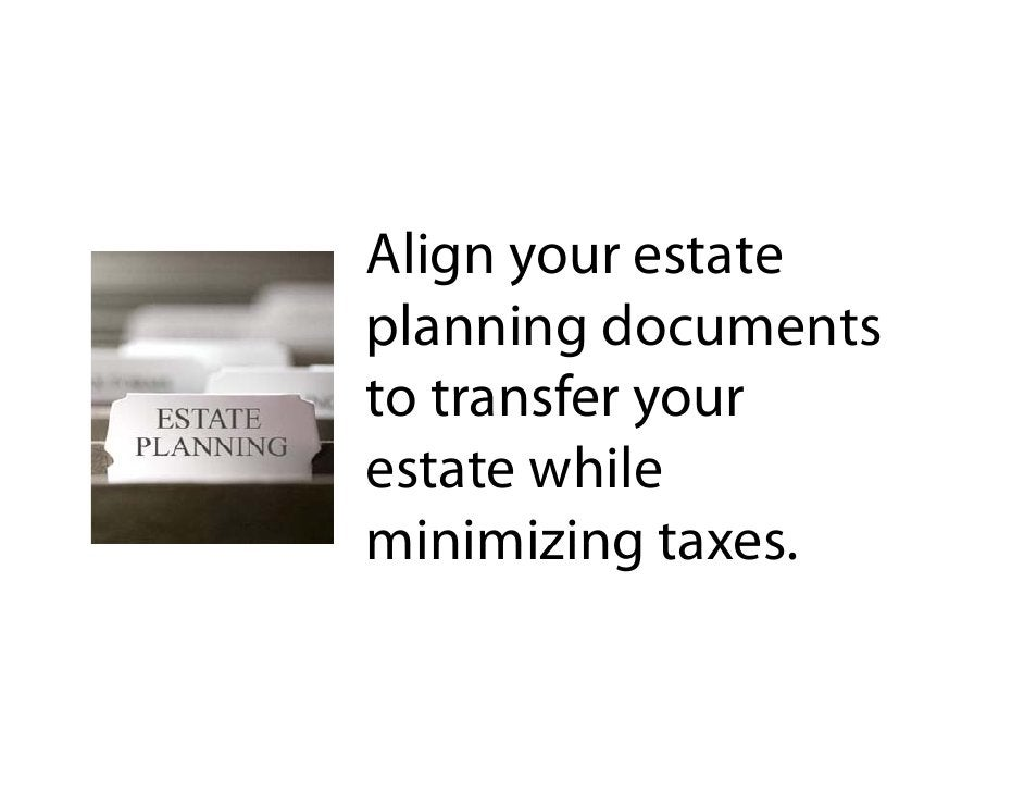 Align your estate p planning documents         g to transfer your estate while          hl minimizing taxes.              ...