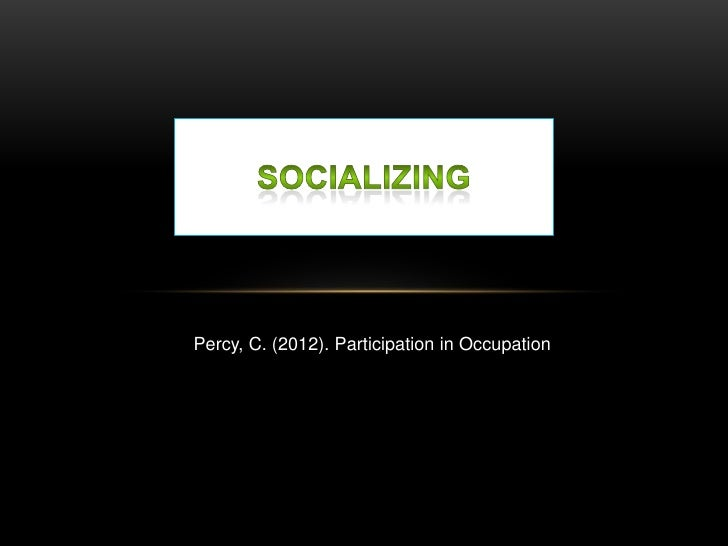 Percy, C. (2012). Participation in Occupation