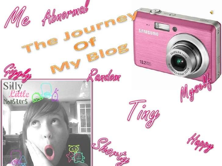 Me<br />Abnormal<br />The Journey <br />Of<br />My Blog<br />Giggly<br />Random<br />Myself<br />Tiny<br />Happy<br />Shor...