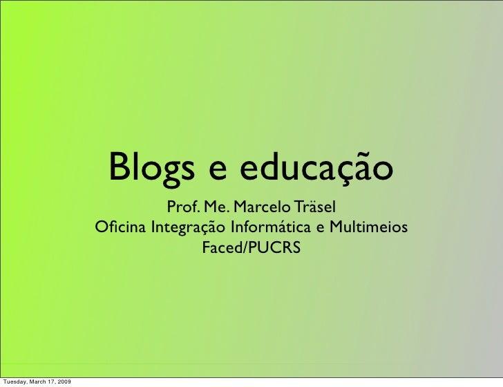 Blogs e educação                                    Prof. Me. Marcelo Träsel                           Oficina Integração I...