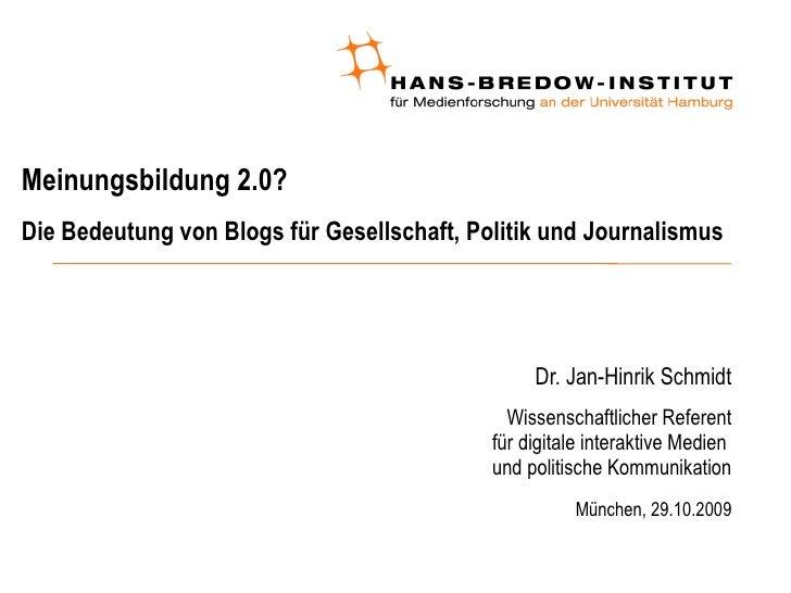 Meinungsbildung 2.0?  Die Bedeutung von Blogs für Gesellschaft, Politik und Journalismus <ul><ul><li>Dr. Jan-Hinrik Schmid...