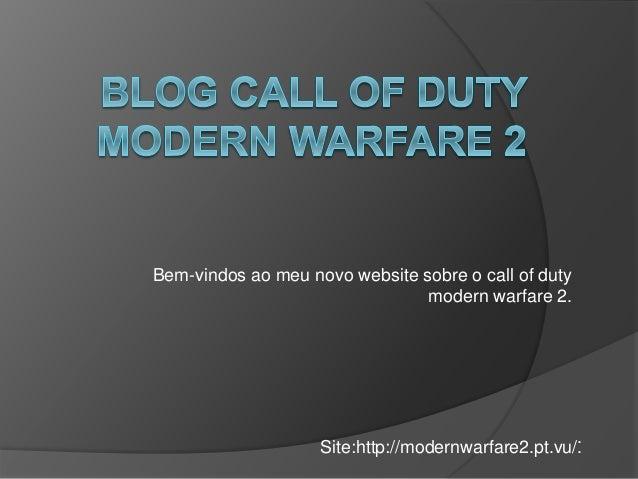 Bem-vindos ao meu novo website sobre o call of duty modern warfare 2. . Site:http://modernwarfare2.pt.vu/.