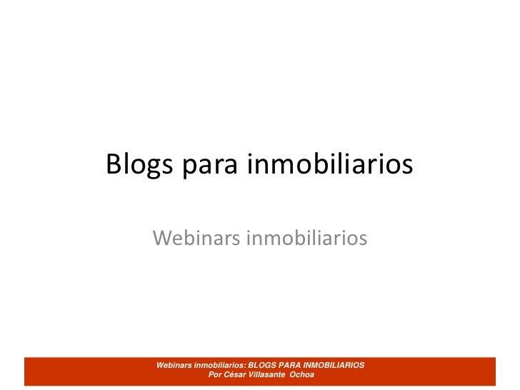 Blogs para inmobiliarios<br />Webinars inmobiliarios<br />