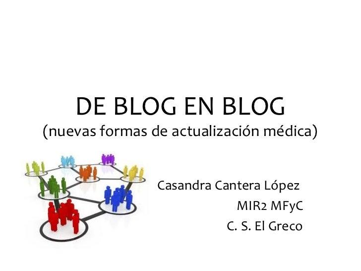 DE BLOG EN BLOG(nuevas formas de actualización médica)                Casandra Cantera López                             M...