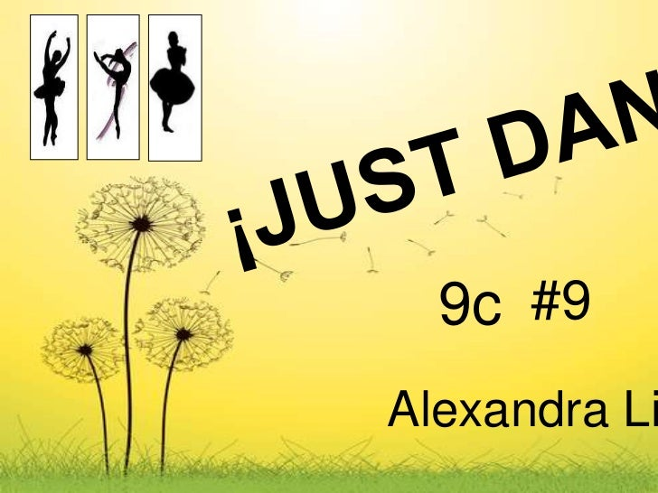¡JUST DANCE!<br />9c  <br />#9<br />Alexandra Licea<br />