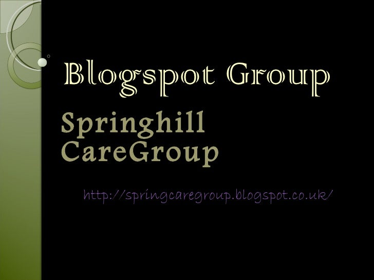 Blogspot GroupSpringhillCareGroup http://springcaregroup.blogspot.co.uk/
